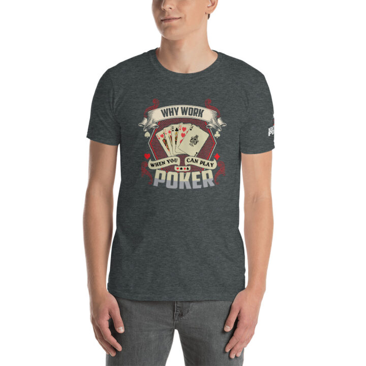 Kontenders – Why Work When You Can Play Poker –  Men's T-shirt