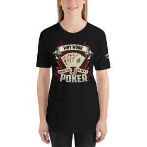 Private: Pikes Peak Poker – Why Work When You Can Play Poker – Women's T-shirt